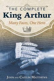 The Complete King Arthur by John Matthews image