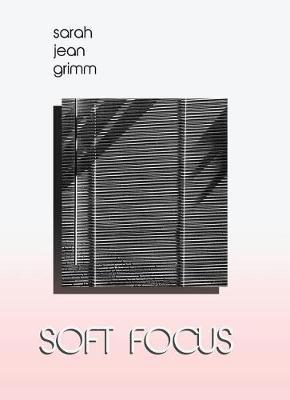 Soft Focus by Sarah Jean Grimm