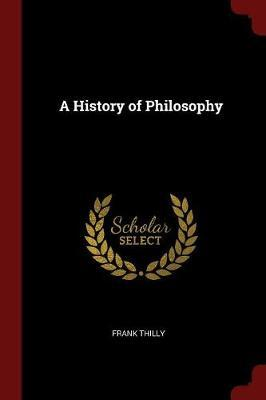 A History of Philosophy by Frank Thilly