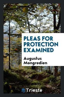 Pleas for Protection Examined by Augustus Mongredien
