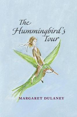 The Hummingbird's Tour by Margaret Dulaney