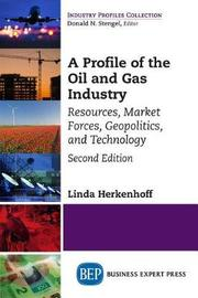 A Profile of the Oil and Gas Industry, Second Edition by Linda Herkenhoff