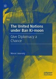 The United Nations under Ban Ki-moon by Marcel Jesensky