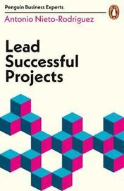 Lead Successful Projects by Antonio Nieto-Rodriguez