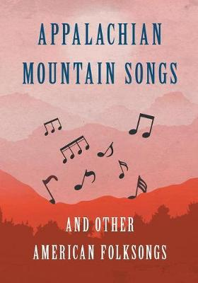 Appalachian Mountain Songs and Other American Folksongs by Various ~