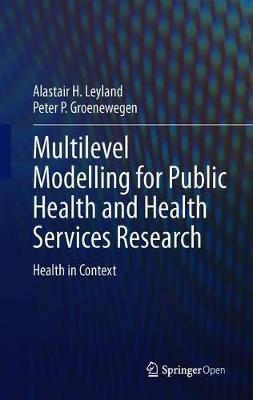 Multilevel Modelling for Public Health and Health Services Research by Alastair H. Leyland