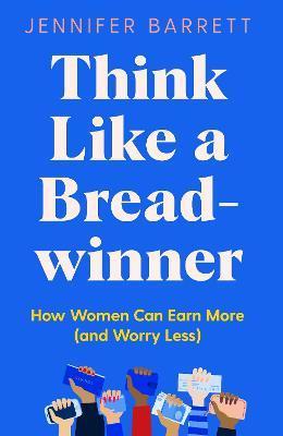 Think Like a Breadwinner by Jennifer Barrett