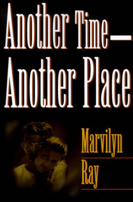Another Time--Another Place by Marvilyn Ray