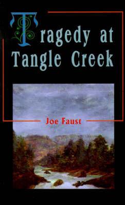 Tragedy at Tangle Creek by Joe Faust