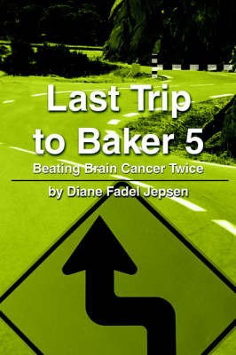 Last Trip to Baker 5: Beating Brain Cancer Twice by Diane F. Jepsen