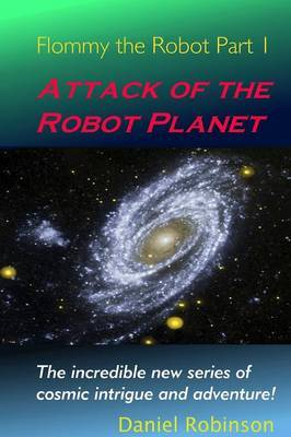 Flommy the Robot 1: Attack of the Robot Planet by Daniel Robinson image