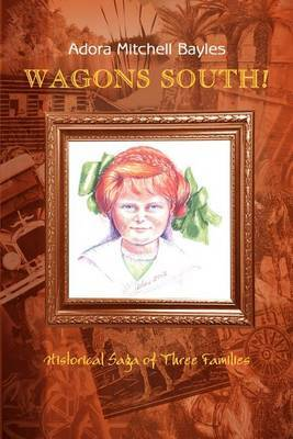 Wagons South!: Historical Saga of Three Families by Adora Mitchell Bayles image
