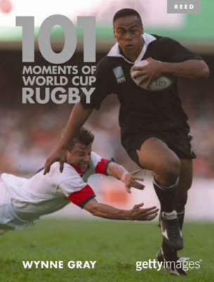 101 Moments of World Cup Rugby by Wynne Gray