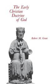 The Early Christian Doctrine of God by Robert M Grant