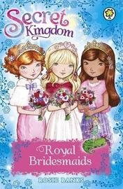 Secret Kingdom: Royal Bridesmaids by Rosie Banks