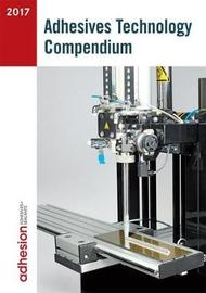 Adhesives Technology Compendium 2017