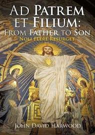 Ad Patrem Et Filium by John David Harwood image