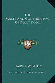 The Waste and Conservation of Plant Food by Harvey Washington Wiley