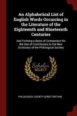 An Alphabetical List of English Words Occurring in the Literature of the Eighteenth and Nineteenth Centuries image