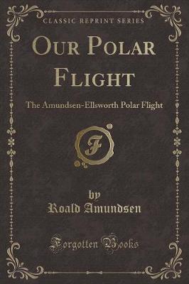 Our Polar Flight by Roald Amundsen