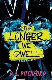 The Longer We Dwell by D L Pitchford