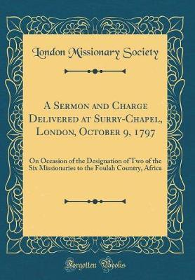 A Sermon and Charge Delivered at Surry-Chapel, London, October 9, 1797 by London Missionary Society image
