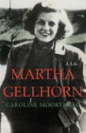 Martha Gellhorn Biography by Caroline Moorehead image