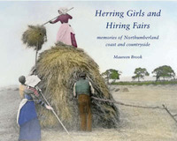 Herring Girls and Hiring Fairs: Memories of Northumberland Coast and Countryside by Maureen Brook image