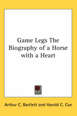 Game Legs The Biography of a Horse with a Heart by Arthur C. Bartlett image