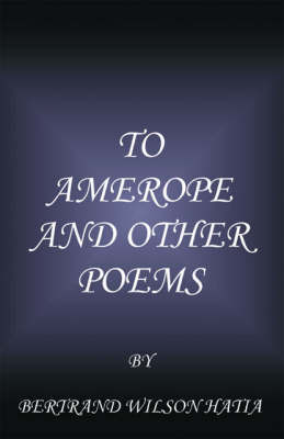 To Amerope and Other Poems by Bertrand Wilson Hatia image