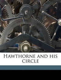 Hawthorne and His Circle by Julian Hawthorne