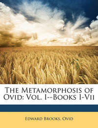 The Metamorphosis of Ovid: Vol. I--Books I-VII by Ovid