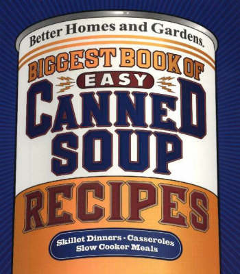 Biggest Book of Quick Canned Soup Recipes by Better Homes & Gardens