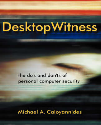 Desktop Witness by Michael A Caloyannides