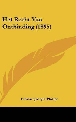 Het Recht Van Ontbinding (1895) by Eduard Joseph Philips