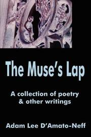 The Muse's Lap: A Collection of Poetry by Adam Lee D'Amato-Neff