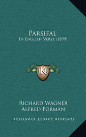 Parsifal: In English Verse (1899) by Richard Wagner