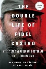 The Double Life of Fidel Castro by Juan Reinaldo Sanchez