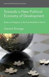 Towards a New Political Economy of Development by Gerard Strange