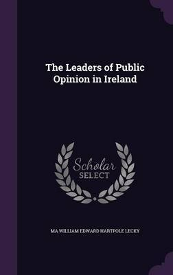 The Leaders of Public Opinion in Ireland by Ma William Edward Hartpole Lecky image