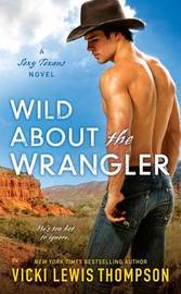 Wild About The Wrangler: A Sexy Texans Novel Book 2 by Vicki Lewis Thompson