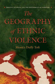 The Geography of Ethnic Violence by Monica Duffy Toft image