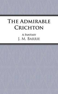 The Admirable Crichton by J.M.Barrie