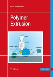Polymer Extrusion by Chris Rauwendaal