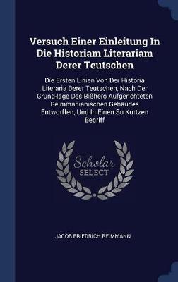 Versuch Einer Einleitung in Die Historiam Literariam Derer Teutschen by Jacob Friedrich Reimmann image