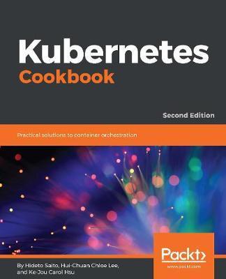 Kubernetes Cookbook by Hideto Saito