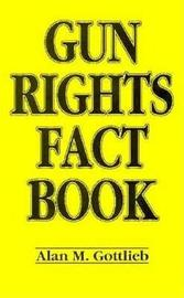 Gun Rights Fact Book by Alan Gottlieb