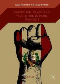 Capitalism, Class and Revolution in Peru, 1980-2016 by Jan Lust