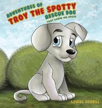 Adventures of Troy the Spotty Rescue Dog by Louise George image