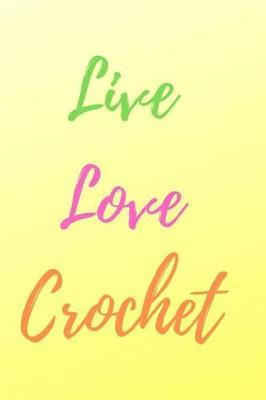 Live, Love, Crochet by R West Publishing